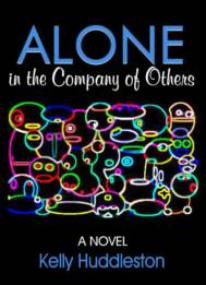 Alone in the Company of Others: A Novel by Kelly Huddleston